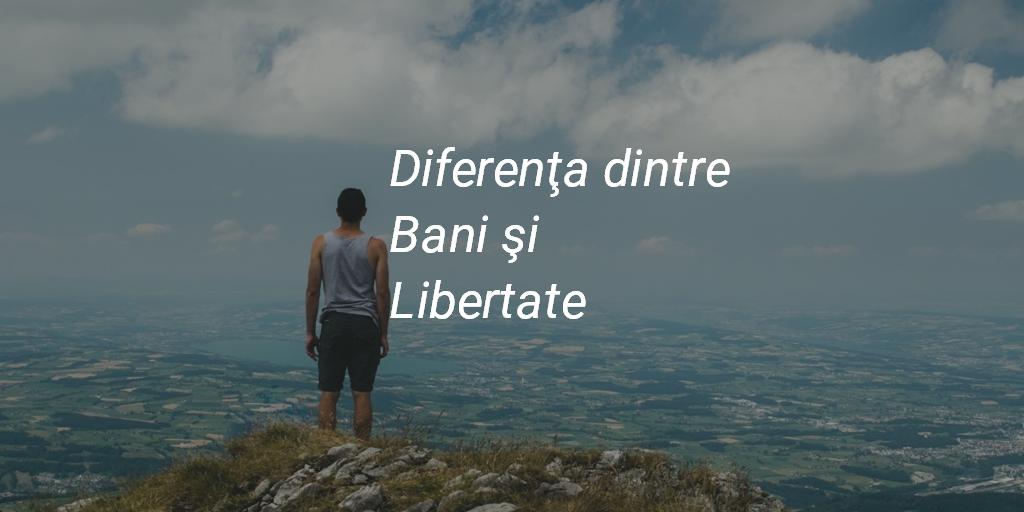Diferenţa Dintre Bani şi Libertate