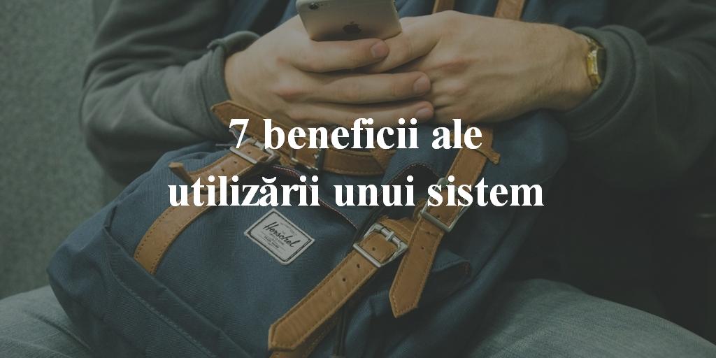 7 Beneficii Ale Utilizării Unui Sistem