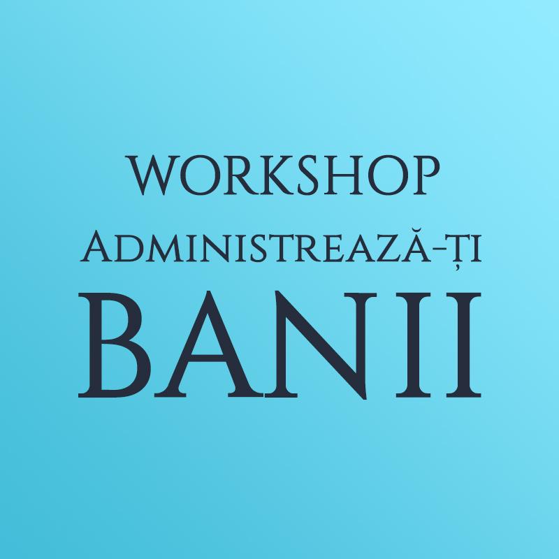 Bilet Workshop Administrează-ți Banii