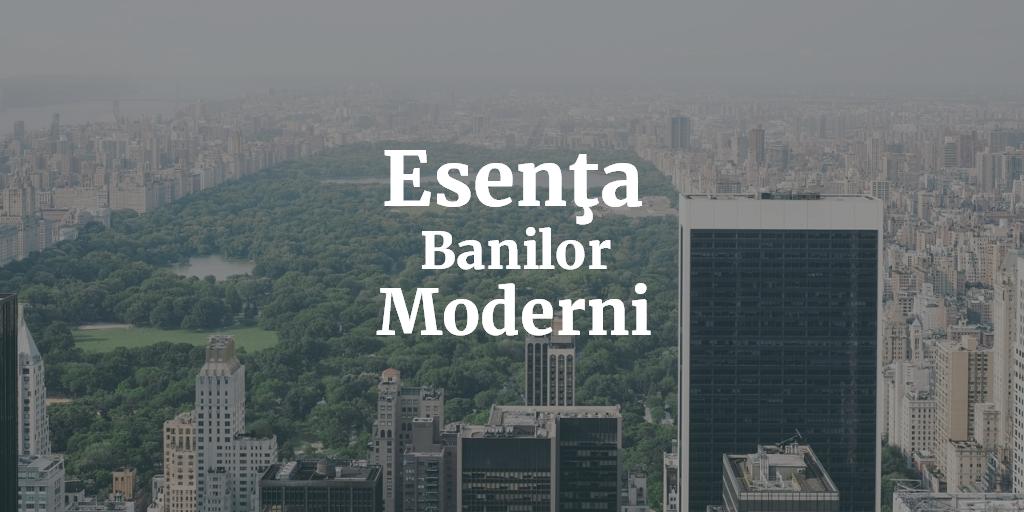 Esenta Banilor Moderni