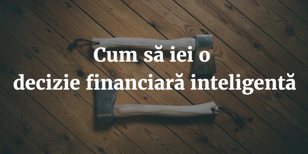 Cum Să Iei O Decizie Financiară Inteligentă