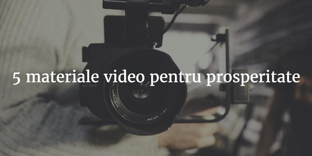 5 Materiale Video Pentru Prosperitate