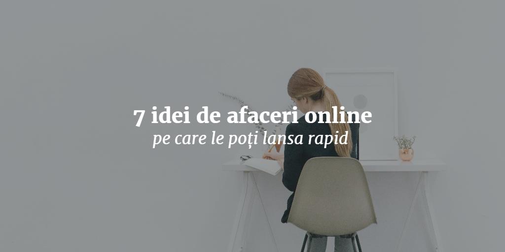 7 Idei De Afaceri Online Pe Care Le Poti Lansa Rapid