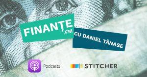 Finante FM - Podcast cu Daniel Tănase