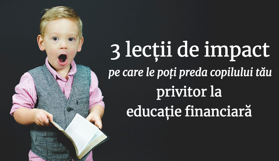 3 Lecții De Impact Pe Care Le Poți Preda Copilului Tău Privitor La Educația Financiară